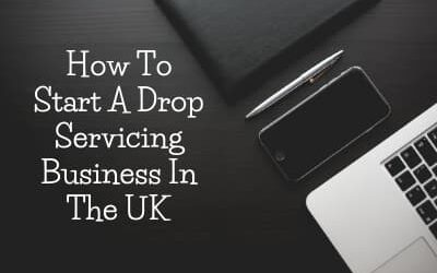 How To Start A Drop Servicing Business In The UK