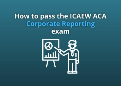 How to pass the ICAEW ACA Corporate Reporting exam