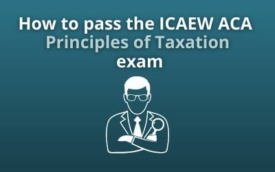 How to pass the ICAEW ACA Principles of Taxation exam
